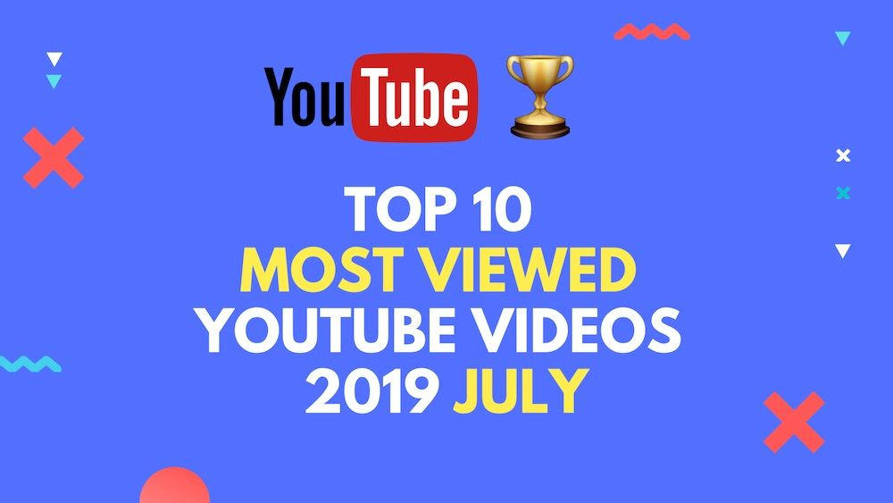 Top 10 YouTube Videos in 2019 July