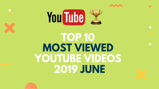 10 Most Viewed YouTube Video in 2019 June