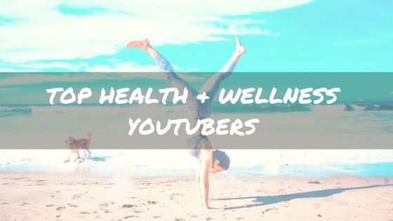 Top Health & Wellness YouTubers You Should Follow in 2020