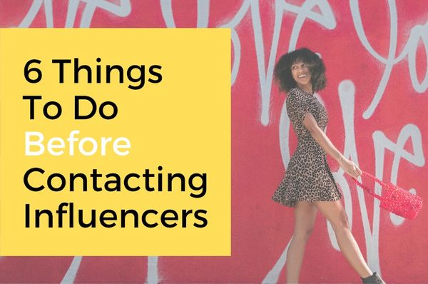 6 Tasks To Finish Before Contacting Your Influencers