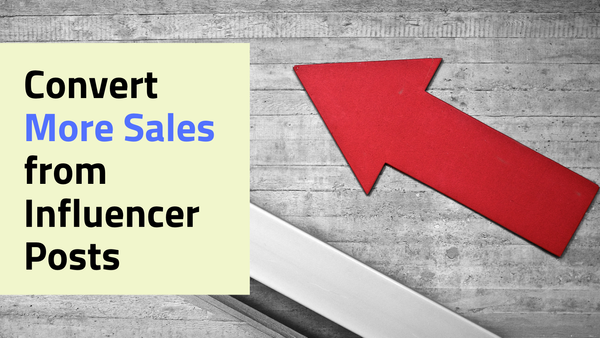How to Convert More Sales from Your Influencer Posts