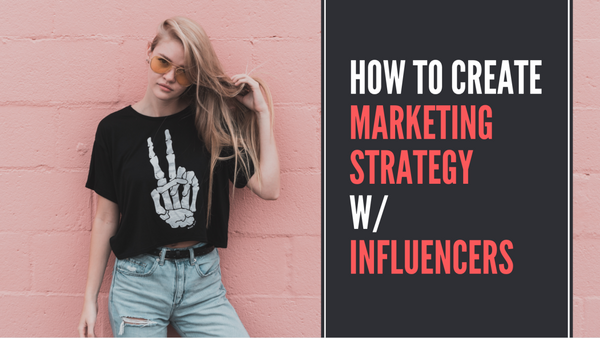 How To Create Marketing Strategy with Influencers