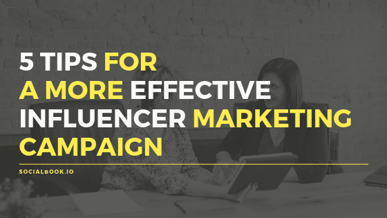 5 Tips for a More Effective Influencer Marketing Campaign